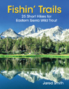 Jared Smith's book, Fishin' Trails: 25 Short Hikes for Eastern Sierra Wild Trout